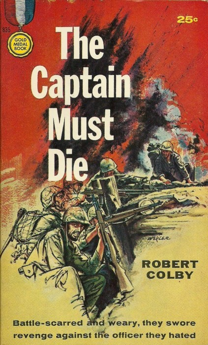 Gold Medal 835 - 1956 - artist unknown. Hardboiled noir masquerading as a war novel.