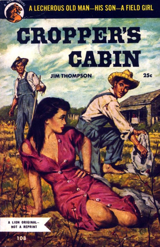 Lion Books #108 - 1952 - artist unknown. The cover pitches it as some inbred hicksploitation novel of incestual lust, which it... mostly isn't.